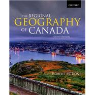 The Regional Geography of Canada, Sixth Edition by Bone, 9780199002429