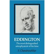 Eddington: The Most Distinguished Astrophysicist of his Time by S. Chandrasekhar, 9780521122429