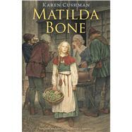 Matilda Bone by Cushman, Karen, 9780547722429