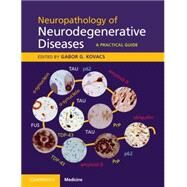 Neuropathology of Neurodegenerative Diseases by Kovacs, Gabor G., M.D., Ph.D., 9781107442429