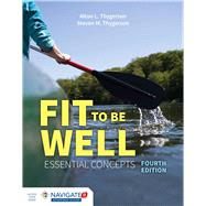 Fit to Be Well: Essential Concepts by Thygerson, Alton L.; Thygerson, Steven M., Ph.D., 9781284042429