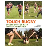 Touch Rugby Everything You Need to Play and Coach by Woolley, David, 9781472902429