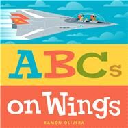 Abcs on Wings by Olivera, Ramon; Olivera, Ramon, 9781481432429