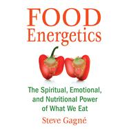 Food Energetics by Gagne, Steve, 9781594772429