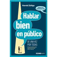 Hablar bien en público de una vez por todas/ Speak well in public once and for all by Zúñiga, Harold, 9786075272429