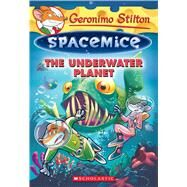 The Underwater Planet (Geronimo Stilton Spacemice #6) by Stilton, Geronimo, 9780545872430