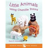 Mini Makes: Little Animals Using Chenille Stems by Enderlen-Debuisson, Marie, 9781782212430
