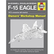Haynes McDonnell Douglas/Boeing F-15 Eagle 1972 Onwards (All Marks) Owners' Workshop Manual by Davies, Steve; Dildy, Doug, 9780857332431