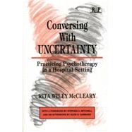 Conversing With Uncertainty: Practicing Psychotherapy in A Hospital Setting by McCleary,Rita Wiley, 9781138872431