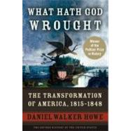 What Hath God Wrought The Transformation of America, 1815-1848 by Howe, Daniel Walker, 9780195392432
