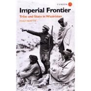 Imperial Frontier: Tribe and State in Waziristan by Beattie,Dr Hugh, 9781138862432