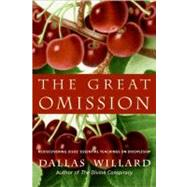 Great Omission : Rediscovering Jesus' Essential Teachings on Discipleship by Dallas Willard, 9780060882433