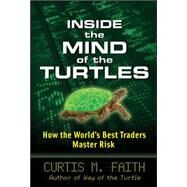 Inside the Mind of the Turtles: How the World's Best Traders Master Risk by Faith, Curtis, 9780071602433
