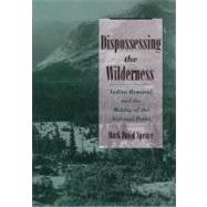 Dispossessing the Wilderness Indian Removal and the Making of the National Parks by Spence, Mark David, 9780195142433