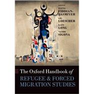 The Oxford Handbook of Refugee and Forced Migration Studies by Fiddian-Qasmiyeh, Elena; Loescher, Gil; Long, Katy; Sigona, Nando, 9780199652433