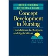 Concept Development in Nursing : Foundations, Techniques, and Applications by Rodgers & Knafl, 9780721682433