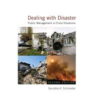 Dealing with Disaster: Public Management in Crisis Situations: Public Management in Crisis Situations by Schneider,Saundra K., 9780765622433