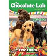 Top Dog (The Chocolate Lab #3) by Luper, Eric, 9780545902434