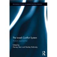 The Israeli Conflict System: Analytic Approaches by Starr; Harvey, 9781138912434