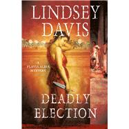 Deadly Election A Flavia Albia Mystery by Davis, Lindsey, 9781250092434