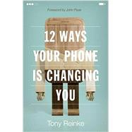 12 Ways Your Phone Is Changing You by Reinke, Tony, 9781433552434