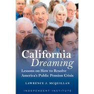 California Dreaming: Lessons on How to Resolve America's Public Pension Crisis by McQuillan, Lawrence J., 9781598132434
