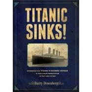 Titanic Sinks! : Experience the Titanic's Doomed Voyage in This Unique Presentation of Fact and Fiction by Denenberg, Barry, 9780670012435