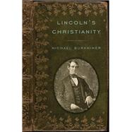 Lincoln's Christianity by Burkhimer, Michael, 9781594162435