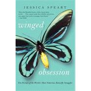 Winged Obsession : The Pursuit of the World's Most Notorious Butterfly Smuggler by Speart, Jessica, 9780061772436