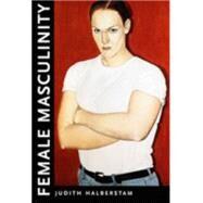 Female Masculinity by Halberstam, Judith, 9780822322436