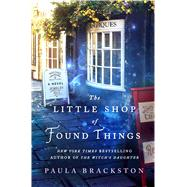 The Little Shop of Found Things by Brackston, Paula, 9781250072436