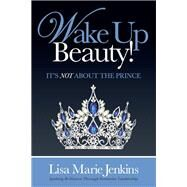 Wake Up Beauty! by Jenkins, Lisa Marie, 9781630472436