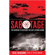 Sabotage: The Mission to Destroy Hitler's Atomic Bomb Young Adult Edition by Bascomb, Neal, 9780545732437