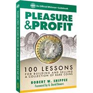 Pleasure & Profit: Lessons for Building and Selling a Coin Collection by Shippee, Robert W.; Bowers, Q. David, 9780794842437