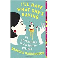 I'll Have What She's Having by Harrington, Rebecca, 9781101872437