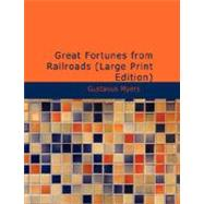 Great Fortunes from Railroads by Myers, Gustavus, 9781426452437