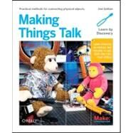 Making Things Talk : Using Sensors, Networks, and Arduino to See, Hear, and Feel Your World by Igoe, Tom, 9781449392437