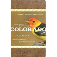 American Birding Association Field Guide to Birds of Colorado by Floyd, Ted; Small, Brian E., 9781935622437