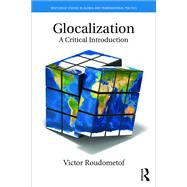 Glocalization: A Critical Introduction by Roudometof; Victor, 9780415722438