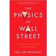 The Physics of Wall Street by Weatherall, James Owen, 9780544112438