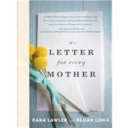A Letter for Every Mother by Lawler, Kara; Long, Regan, 9781478922438