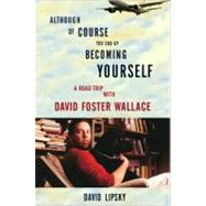 Although Of Course You End Up Becoming Yourself by Lipsky, David, 9780307592439