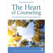 The Heart of Counseling: Counseling Skills through Therapeutic Relationships by Cochran; Jeff L., 9780415712439
