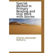 Special Method in Primary Reading and Oral Work With Stories by Mcmurry, Charles Alexander, 9780554792439