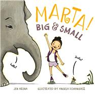Marta! Big & Small by Arena, Jennifer; Dominguez, Angela, 9781626722439