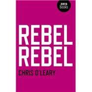 Rebel Rebel by O'Leary, Chris, 9781780992440