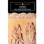 On the Good Life by Cicero, Marcus Tullius; Grant, Michael; Grant, Michael, 9780140442441