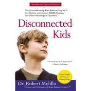 Disconnected Kids: The Groundbreaking Brain Balance Program for Children With Autism, ADHD, Dyslexia, and Other Neurological Disorders by Melillo, Robert, 9780399172441