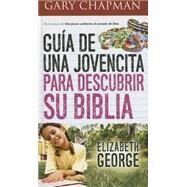 Gui´a de una jovencita para descubrir su Biblia / A Girl's Guide to Discovering Her Bible by George, Elizabeth, 9780789922441