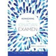 Reimagining the Ignatian Examen by Thibodeaux, Mark E., 9780829442441